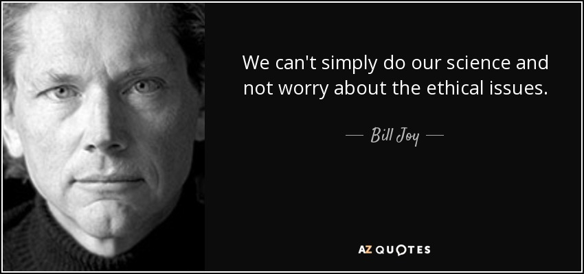 quote-we-can-t-simply-do-our-science-and-not-worry-about-the-ethical-issues-bill-joy-133-50-02