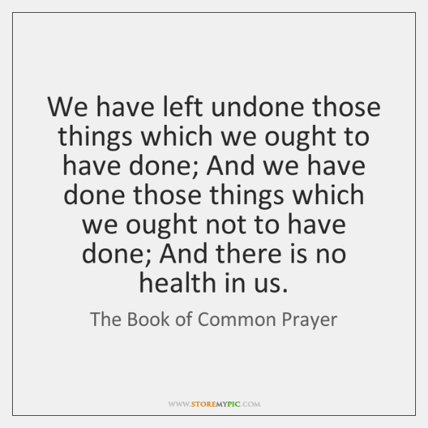 the-book-of-common-prayer-we-have-left-undone-those-things-which-quote-on-storemypic-1b8a3