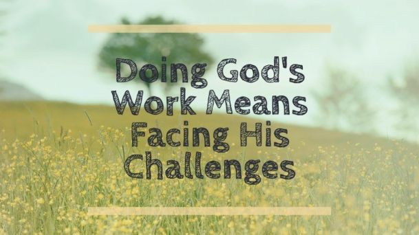 Doing-Gods-Work-And-Accepting-The-Challenge-e1487617979322